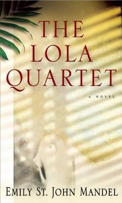 Lola Quartet by Emily St John Mandel