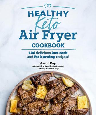 Healthy Keto Air Fryer Cookbook: 100 Delicious Low-Carb and Fat-Burning Recipes book
