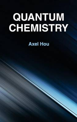 Quantum Chemistry by Axel Hou