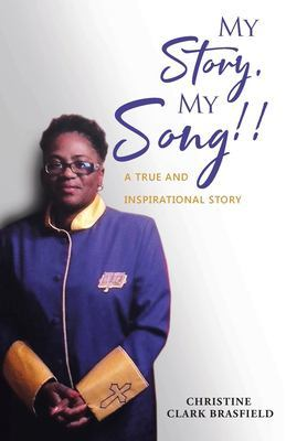 My Story, My Song!: A true and inspirational story... by Christine Clark Brasfield