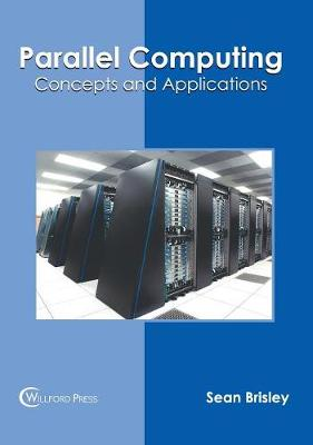 Parallel Computing: Concepts and Applications by Sean Brisley