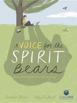 Voice for the Spirit Bears: How One Boy Inspired Millions to Save a Rare Animal by Carmen Oliver