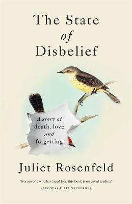 The State of Disbelief: A story of death, love and forgetting by Juliet Rosenfeld