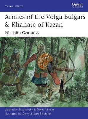 Armies of the Volga Bulgars & Khanate of Kazan by Viacheslav Shpakovsky