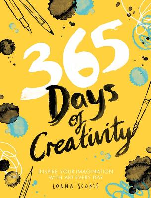 365 Days of Creativity: Inspire your imagination with art every day by Lorna Scobie
