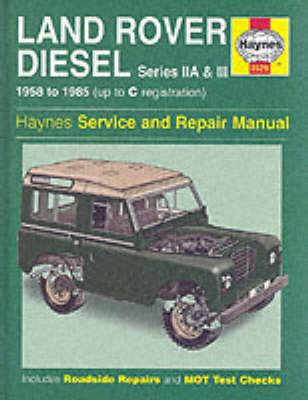 Land Rover Diesel Series IIA and III 1958-85 Service and Repair Manual by J. H. Haynes