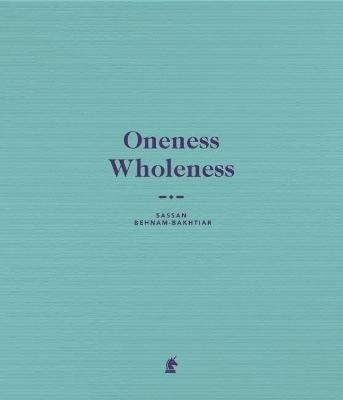 Oneness Wholeness: Sassan Behnam-Bakhtiar book