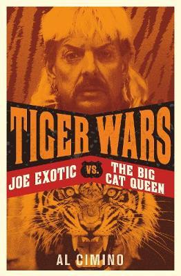 Tiger Wars: Joe Exotic vs. The Big Cat Queen book