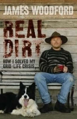 Real Dirt: How I Beat My Grid-Life Crisis by James Woodford