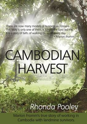 Cambodian Harvest: Marion Fromm's True Story of Working in Cambodia with Landmine Survivors by Rhonda Pooley