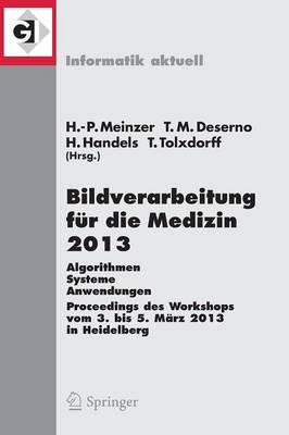 Bildverarbeitung Fur Die Medizin 2013: Algorithmen - Systeme - Anwendungen. Proceedings Des Workshops Vom 3. Bis 5. Marz 2013 in Heidelberg by Hans-Peter Meinzer