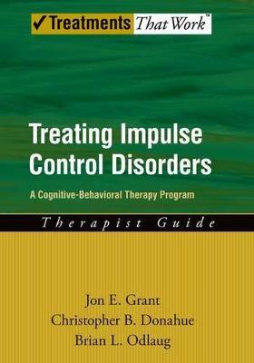 Treating Impulse Control Disorders by Jon E. Grant