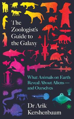The Zoologist's Guide to the Galaxy: What Animals on Earth Reveal about Aliens - and Ourselves book