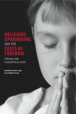 Religious Upbringing and the Costs of Freedom by Peter Caws