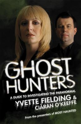 Ghost Hunters: A Guide to Investigating the Paranormal by Yvette Fielding