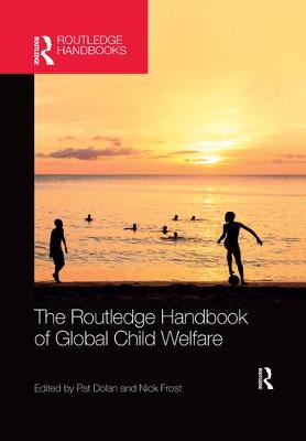 The The Routledge Handbook of Global Child Welfare by Pat Dolan