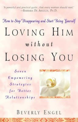 Loving Him without Losing You by Beverly Engel