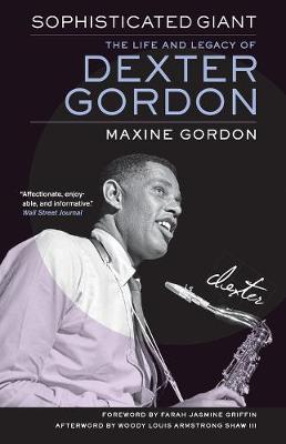 Sophisticated Giant: The Life and Legacy of Dexter Gordon by Maxine Gordon