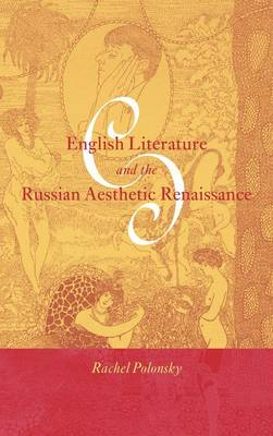 English Literature and the Russian Aesthetic Renaissance by Rachel Polonsky