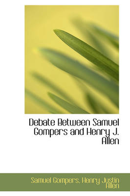 Debate Between Samuel Gompers and Henry J. Allen by Samuel Gompers