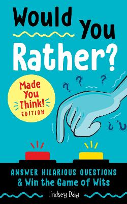 Would You Rather? Made You Think! Edition: Answer Hilarious Questions and Win the Game of Wits by Lindsey Daly
