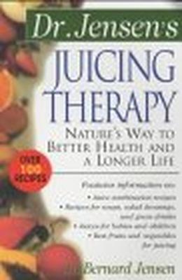 Dr. Jensen's Juicing Therapy by Bernard Jensen