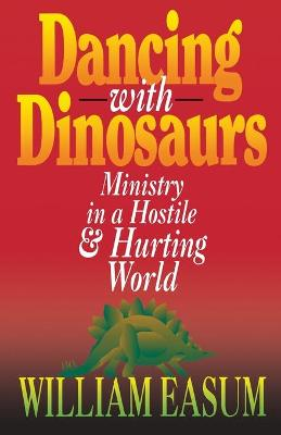 Dancing with Dinosaurs by William Easum
