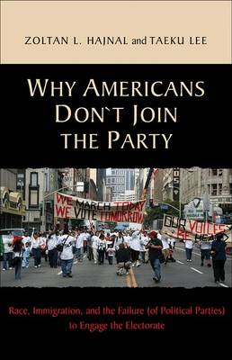 Why Americans Don't Join the Party by Zoltan L. Hajnal