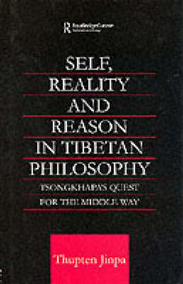 Self, Reality and Reason in Tibetan Philosophy by Thupten Jinpa
