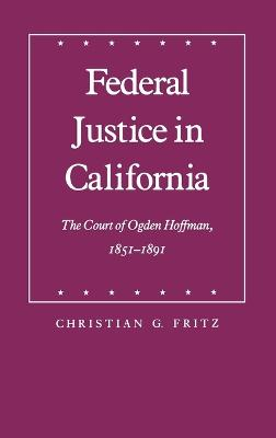 Federal Justice in California by Christian G. Fritz