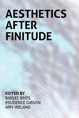 Aesthetics After Finitude by Prudence Gibson