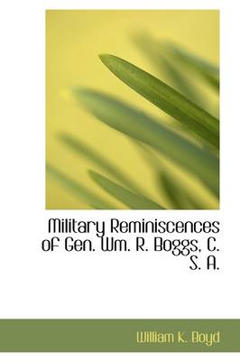 Military Reminiscences of Gen. Wm. R. Boggs, C. S. A. by William K Boyd