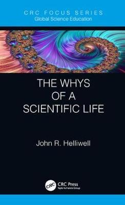 The Whys of a Scientific Life by John R. Helliwell