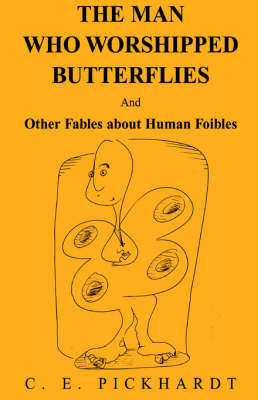 Man Who Worshipped Butterflies by Carl E. Pickhardt