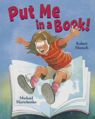 Put Me in a Book! by Robert N Munsch