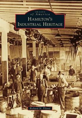 Hamilton's Industrial Heritage by Richard N Piland
