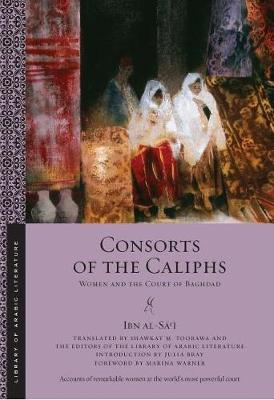 Consorts of the Caliphs by Shawkat M. Toorawa