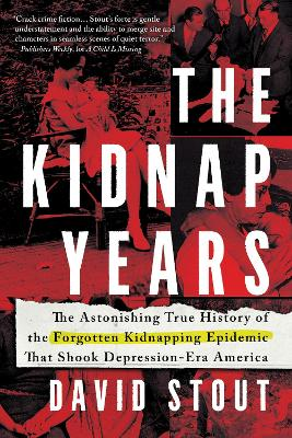 Kidnap Years: The Astonishing True History of the Forgotten Kidnapping Epidemic That Shook Depression-Era America book