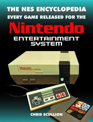 The NES Encyclopedia: Every Game Released for the Nintendo Entertainment System by Scullion, Chris