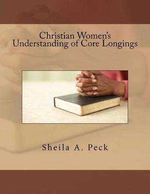 Christian Women's Understanding of Core Longings by Sheila Peck
