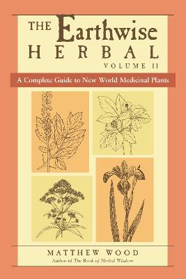 Earthwise Herbal Volume II by Matthew Wood