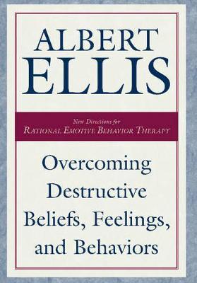 Overcoming Destructive Beliefs, Feelings, And Behaviors by Albert Ellis