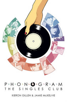 Phonogram Phonogram Volume 2: The Singles Club Singles Club v. 2 by Kieron Gillen