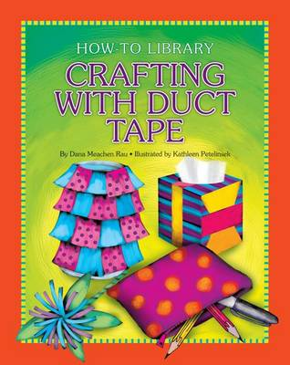Crafting with Duct Tape by Dana Meachen Rau
