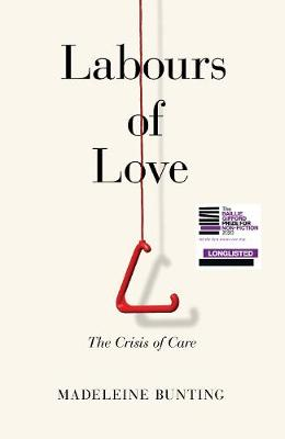Labours of Love: The Crisis of Care by Madeleine Bunting