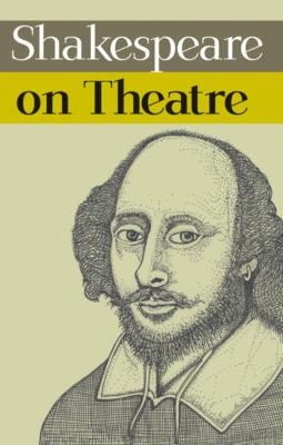 Shakespeare on Theatre by William Shakespeare