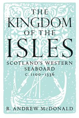 The Kingdom of the Isles by R. Andrew McDonald