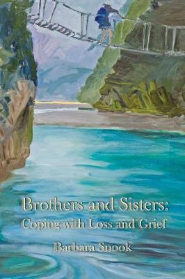 Brothers and Sisters: Coping with Loss and Grief by Barbara Snook