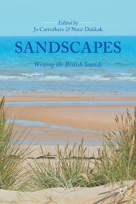 Sandscapes: Writing the British Seaside by Jo Carruthers