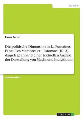 Die politische Dimension in La Fontaines Fabel 'Les Membres et l'Estomac' (III, 2), dargelegt anhand einer textuellen Analyse der Darstellung von Macht und Individuum by Paolo Parisi